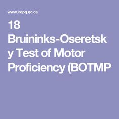 18 Bruininks-Oseretsky Test of Motor  Proficiency (BOTMP