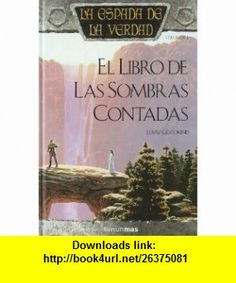 El libro de las sombras contadas / Wizards First Rule (Fantasia Epica) (Spanish Edition) (9788448032241) Terry Goodkind , ISBN-10: 8448032241  , ISBN-13: 978-8448032241 ,  , tutorials , pdf , ebook , torrent , downloads , rapidshare , filesonic , hotfile , megaupload , fileserve