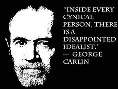 """Inside every cynical person, there is a disappointed idealist"" - George Carlin Wise Quotes, Words Quotes, Sayings, Qoutes, Quotable Quotes, Attitude Quotes, This Is Us Quotes, Great Quotes, You Funny"
