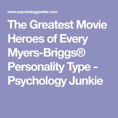 The Greatest Movie Heroes of Every Myers-Briggs® Personality Type - Psychology Junkie