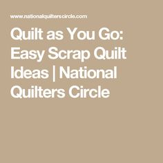 Quilt as You Go: Easy Scrap Quilt Ideas | National Quilters Circle