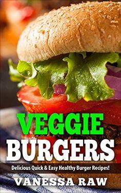 Vegan Burgers: Healthy and Delicious Veggies Burger Recipes (Vegan Recipes, Vegan Cookbook, Vegan Diet, Easy Vegan Recipes, Vegan Recipes for Dinner, Vegan Recipes for kids, Vegan Weight Loss ) by vanessa raw, http://www.amazon.com/dp/B00UUGZKUE/ref=cm_sw_r_pi_dp_JUDdvb0MV5VKV