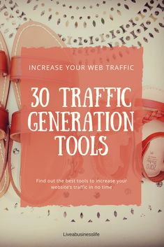 30 Tools and Platforms you Need to Increase your Website's Traffic Fast