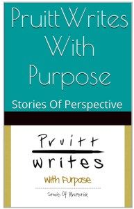 PruittWrites With Purpose: Stories Of Perspective