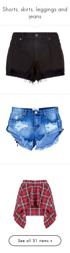 """""""Shorts, skirts, leggings and jeans"""" by fashiondiva128 ❤ liked on Polyvore featuring shorts, bottoms, pants, short, denim shorts, frayed denim shorts, summer jean shorts, cut-off jean shorts, frayed jean shorts and jean shorts"""