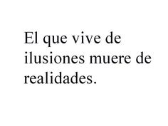 The living realities of illusions die Motivacional Quotes, Words Quotes, Wise Words, Qoutes, Love Quotes, Sayings, Inspirational Phrases, Motivational Phrases, Quotes En Espanol