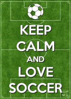 Keep calm and love soccer...