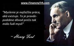 """Obrázok Citátu: """"Myslenie je najťažšia práca, aká existuje. To je pravdepodobne dôvod prečo tak málo ľudí myslí"""" - Henry Ford - FinancnyTrh.com Henry Ford, Humor, Quotes, Quotations, Humour, Funny Photos, Funny Humor, Comedy, Quote"""