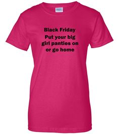 Black Friday shirt. Put your big girl panties on or go home. on Etsy, $13.99