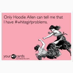 Only Hoodie Allen can tell me I have #whitegirlproblems