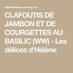 CLAFOUTIS DE JAMBON ET DE COURGETTES AU BASILIC (WW) - Les délices d'Hélène