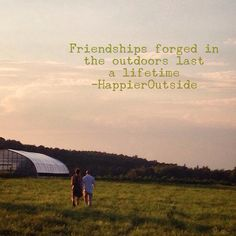 Friendships forged in the outdoors last a lifetime. #happieroutside