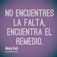 """""""No encuentres la falta, encuentra el REMEDIO"""" -Henry Ford- #Frases #Quotes"""