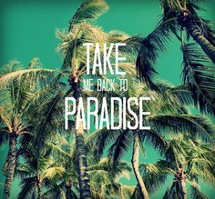 TAKE ME BACK TO PARADISE