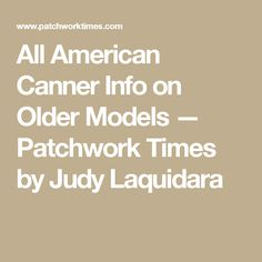 All American Canner Info on Older Models — Patchwork Times by Judy Laquidara
