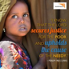 """""""I know that the Lord secures justice for the poor and upholds the cause of the needy."""