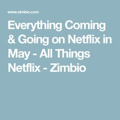 Everything Coming & Going on Netflix in May - All Things Netflix - Zimbio