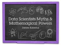 Myths and Mathemagical Superpowers of Data Scientists by David Pittman via slideshare