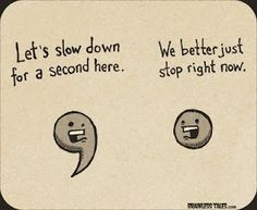 Commas and Periods: Let's slow down for a second here vs. We better just stop right now.
