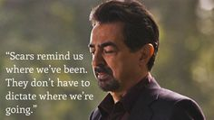 "criminal minds quotes the longest day | Day 24. Favorite character quote?""Scars remind us where we've been ..."