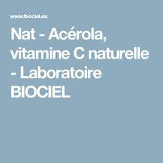 Nat - Acérola, vitamine C naturelle - Laboratoire BIOCIEL