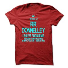 #Statestshirt... Nice T-shirts  Worth :$29.00Purchase Now    Low cost Codes   View pictures & pictures of I Work At RR Donnelley - I Solve Problems t-shirts & hoodies:In the event you don't completely love our design, you'll be able to SEARCH your favourite one....