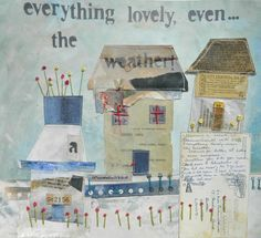 'Everything lovely even the weather'  by Louise O'Hara of Drawntostitch  www.drawntostitch.com