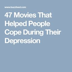 47 Movies That Helped People Cope During Their Depression
