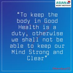 To keep the body in Good #Health is a duty, otherwise we shall not be able to keep our #Mind Strong and Clear.  #Heartbeat72