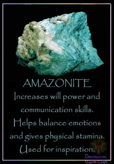 AMAZONITE Increases will power and communication skills. Helps balance emotions and gives physical stamina. Used for inspiration.