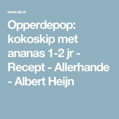 Opperdepop: kokoskip met ananas 1-2 jr - Recept - Allerhande - Albert Heijn Baby, Pineapple, Babies, Infant, Child, Babys, Infants