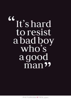 It's hard to resist a bad boy who's a good man. Sexy quotes on PictureQuotes.com.
