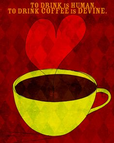 To drink is human, to drink coffee is devine. Coffee love. What my #Coffee says to me August 30. Cheers
