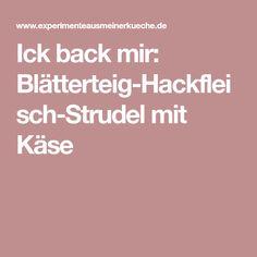 Ick back mir: Blätterteig-Hackfleisch-Strudel mit Käse