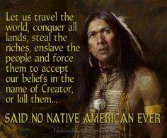 said no native american ever Native American Prayers, Native American Spirituality, Native American Symbols, Native American Tribes, Native American History, American Indians, Native Americans, American Indian Quotes, Native American Pictures