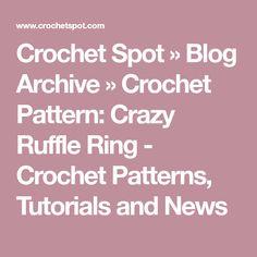 Crochet Spot » Blog Archive » Crochet Pattern: Crazy Ruffle Ring - Crochet Patterns, Tutorials and News