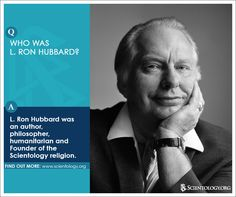 Who was L. Ron Hubbard? L. Ron Hubbard was an author, philosopher, humanitarian and Founder of the Scientology religion.
