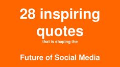 28 inspiring quotes That is Shaping The Future of Social Media by Simplify360 via slideshare