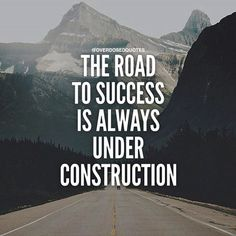 The Road To Success Is Always Under Construction life quotes quotes quote life motivational quotes inspirational quotes about life life quotes and sayings life inspiring quotes life image quotes best life quotes quotes about life lessons