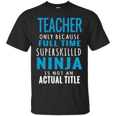 Great Gift Idea for You or a Loved One   Teacher Only Because Full Time Super Skilled Ninja T-Shirt   https://sudokutee.com/product/teacher-only-because-full-time-super-skilled-ninja-t-shirt/  #TeacherOnlyBecauseFullTimeSuperSkilledNinjaTShirt  #TeacherShirt #OnlySuper #BecauseNinjaT #FullSuper #Time #SuperSkilled #Skilled #Ninja #T #Shirt # #