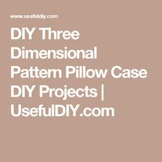 DIY Three Dimensional Pattern Pillow Case DIY Projects | UsefulDIY.com