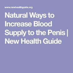 Natural Ways to Increase Blood Supply to the Penis | New Health Guide