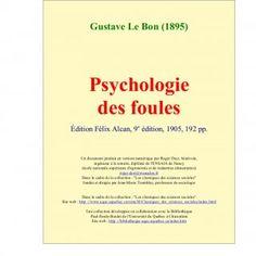 Gustave Le Bon (1895) Psychologie des foules Édition Félix Alcan, 9e édition, 1905, 192 pp. Un document produit en version numérique par Roger Deer, bénévol. http://slidehot.com/resources/tapez-bibliotheque-identitaire-gustave-lebon-psychologie-des-foules-clan9-thule-racisme-anti-blanc-islam-manipulation.34447/