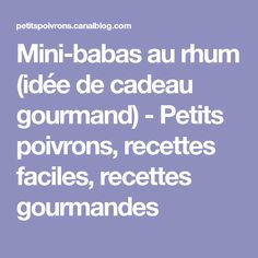 Mini-babas au rhum (idée de cadeau gourmand) - Petits poivrons, recettes faciles, recettes gourmandes
