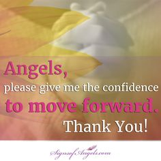 Angels, please be by my side bringing me the confidence I need to move forward. Thank you.