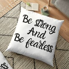 'Be Strong And Be Fearless' Floor Pillow by Floor Pillows, Throw Pillows, Pillow Covers, Typography, Strong, Calligraphy, Printed, Awesome, People