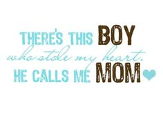 There's this boy who stole my heart. He calls me MOM and he's on my mind.