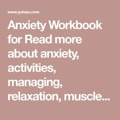 Anxiety Workbook for Read more about anxiety, activities, managing, relaxation, muscles and meditation. Self Esteem Activities, Counseling Activities, Speech Therapy Activities, Anxiety Activities, School Counseling, Cbt Worksheets, Play Therapy Techniques, Therapy Tools