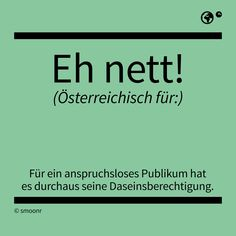 """Eh nett!"" - Österreichisch für: Für ein anspruchsloses Publikum hat es durchaus seine Daseinsberechtigung The Words, What Is Meant, E Cards, Funny Cute, True Stories, In This World, Fun Facts, Me Quotes, Haha"