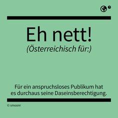 """""""Eh nett!"""" - Österreichisch für: Für ein anspruchsloses Publikum hat es durchaus seine Daseinsberechtigung"""